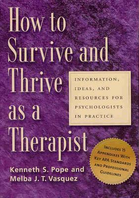 How To Survive And Thrive As A Therapist By Pope, Kenneth S./ Vasquez, Melba Jean Trinidad